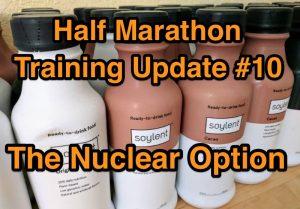 Half Marathon Training Update #10: The Nuclear Option.